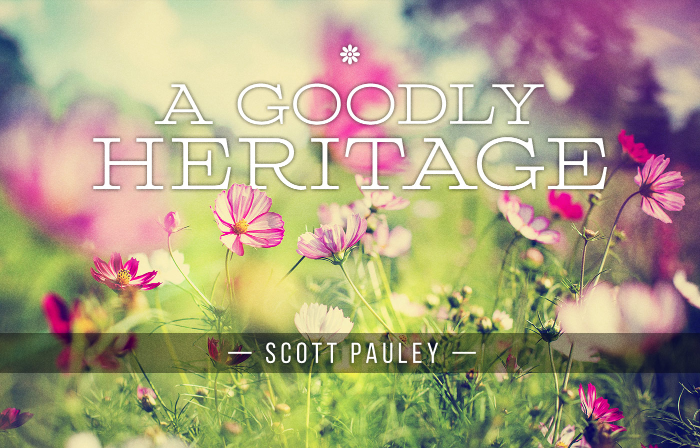 A Goodly Heritage - An article by Scott Pauley